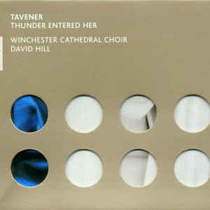 Tavener: Thunder Entered Her and other works.   Winchester Cathedral Choir / Hill  Virgin Veritas