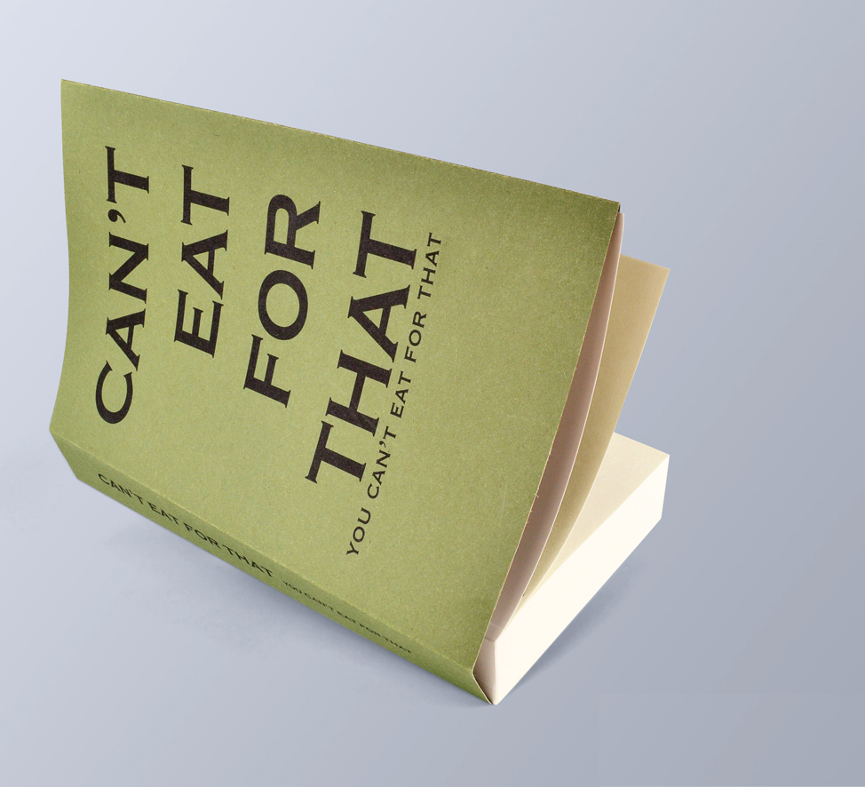 can't eat for that, you can't eat for that   Title:  Can't eat for that, you can't eat for that.  Published  through AND public  Edition:  500 POD publication  Material:  perfect bound, paper back with ink jet printed dust jacket Year: 2014 Sale  Price  £25 -  see stockists below