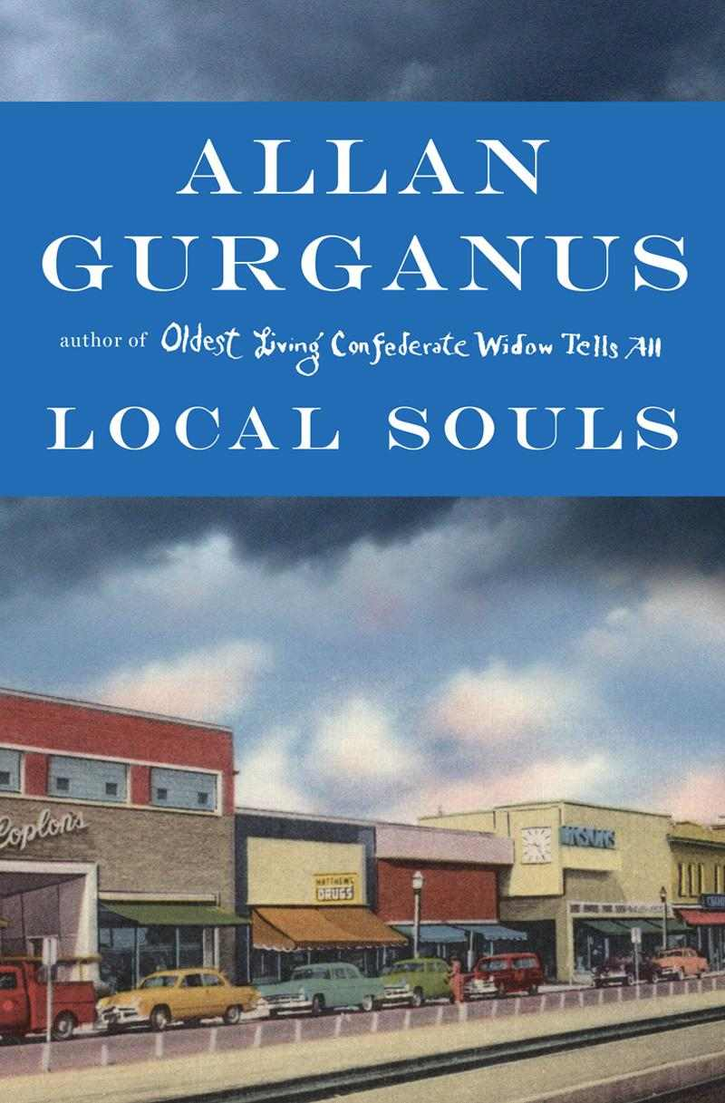 Local Souls  by Allan Gurganus (Norton, Oct 2013)