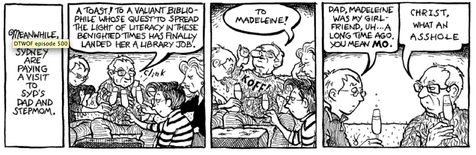 I thought I had a winner with Sydney the evil woman's studies professor, because she is occaionally an unrepentant asshole. She is in fact cheating on the main character and getting caught in this comic. However, it is hard to pin down who her father is calling an asshole. Plus he has dementia, which is kind of a bummer.