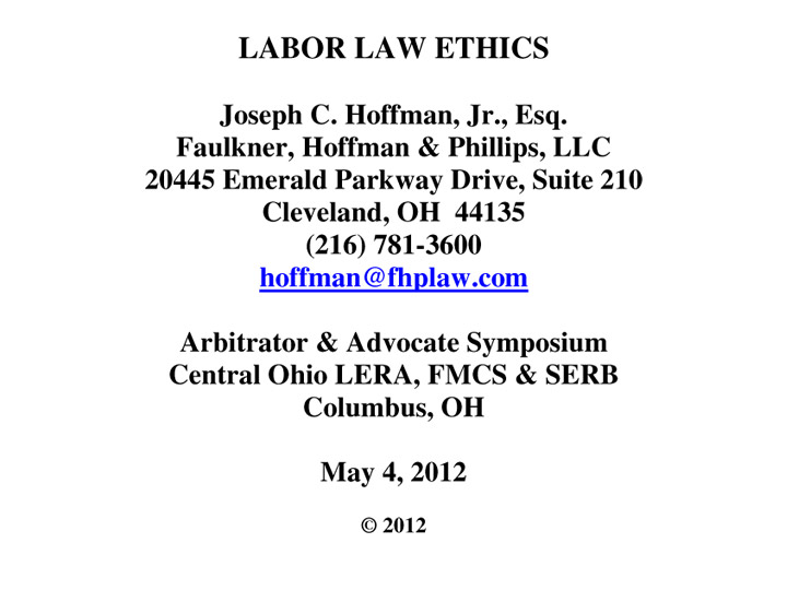 Labor Law Ethics, Arbitrator & Advocate Symposium, Central Ohio LERA, FMCS & SERB (May 2012)