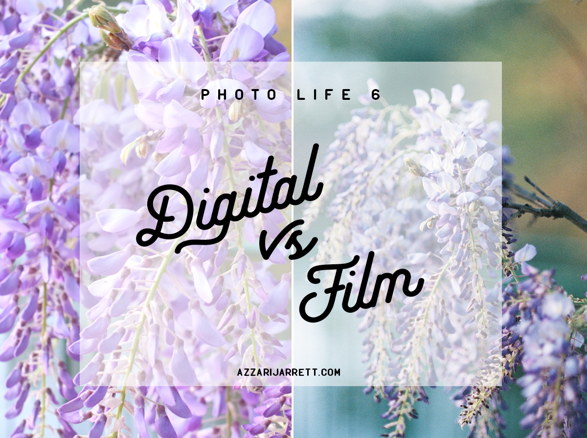 Photo Life 6: Digital vs Film | Azzari Jarrett