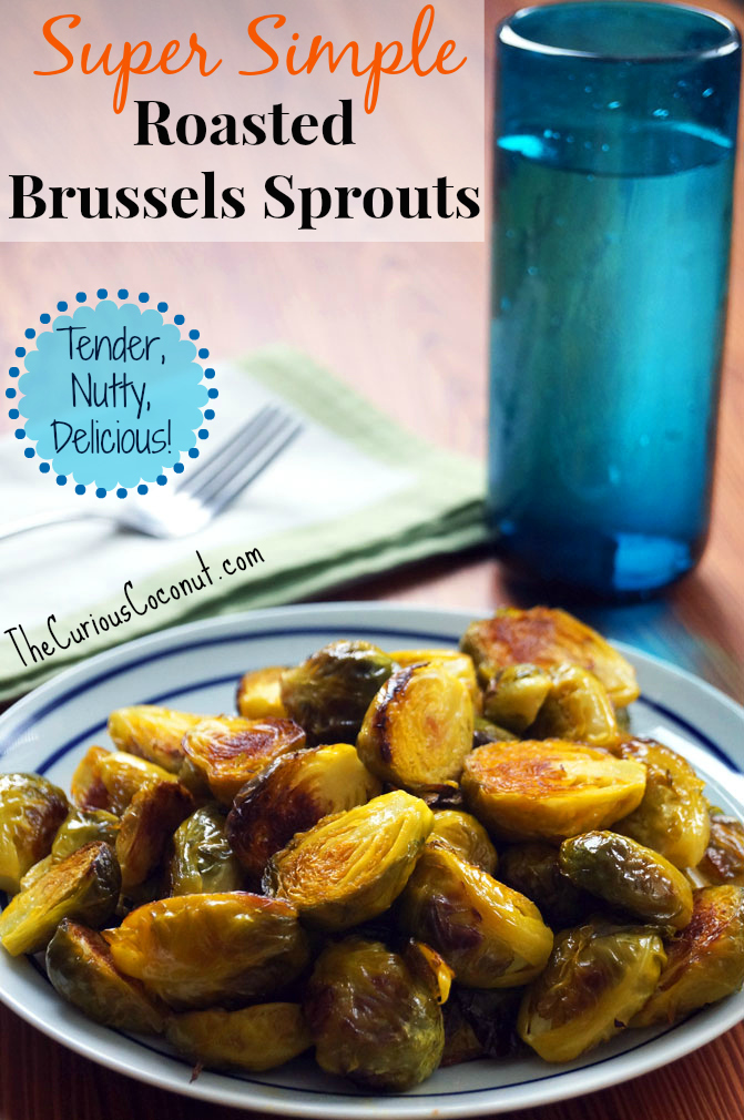 Super simple roasted Brussels sprouts: tender, nutty, & delicious!
