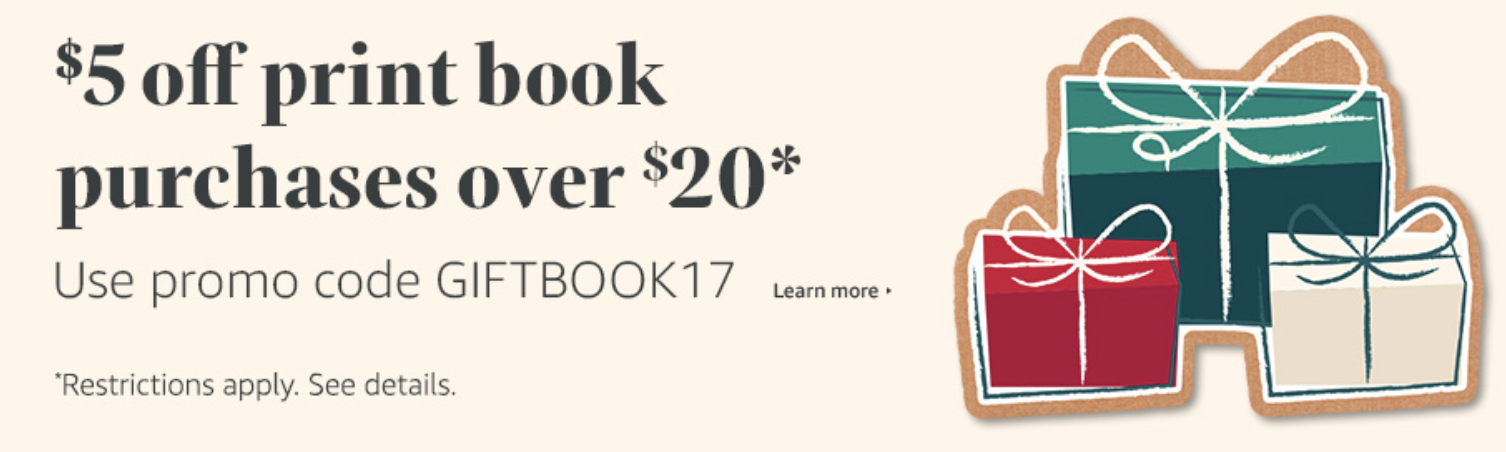 Use code GIFTBOOK17 to get $5 off print book purchases over $20 on Amazon