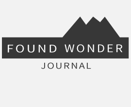 Welcome to the Found Wonder Journal, a chronicle of images and musings about the vast wonder frontier. Look closer, the world is not done.