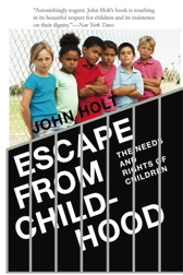 June 1, 2013: Now available in print for the first time in over twenty years :      Escape From Childhood:  The Needs and Rights of Children