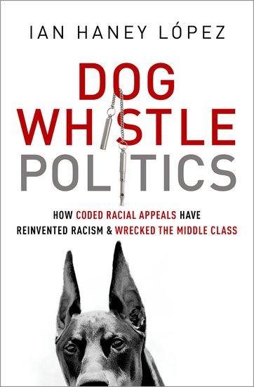 dog whistle politics ian haney lopez.jpg