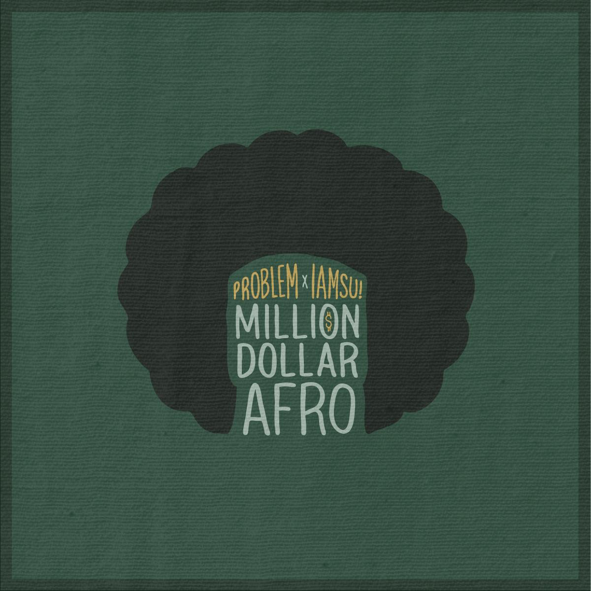 "Problem + IAMSU! ""Million Dollar Afro"""
