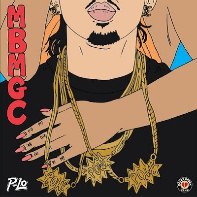 "P-LO ""MBMGC More Bitche$ More Gold Chain$"""