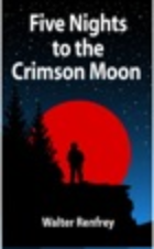 Five Nights to the Crimson Moon, by Walter Renfrey