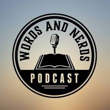 Words and Nerds  Podcast is an entertaining and conversational podcast that aims to get inside the writer's minds. We discuss books and the social and political influences of a writer's work. .