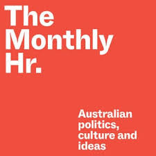 Launched in 2018,  The Monthly Hour  is a podcast companion to  The Monthly  magazine, described as 'an essential hour of news, culture and ideas that [offers] insight into each issue of Australia's leading current affairs magazine'.