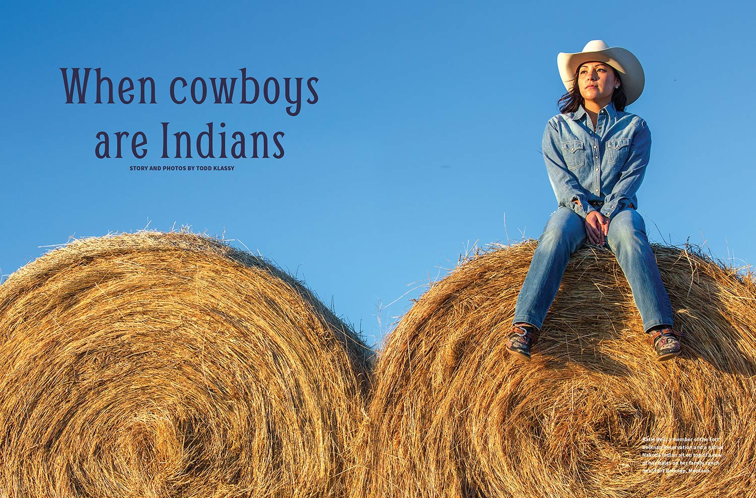 Katie Bell, a    Fort Belknap cowgirl   , member of the Fort Belknap Reservation, and a native Nakoda Indian sits on top of a row of hay bales on her family ranch at Fort Belknap, Montana.    → License Photo