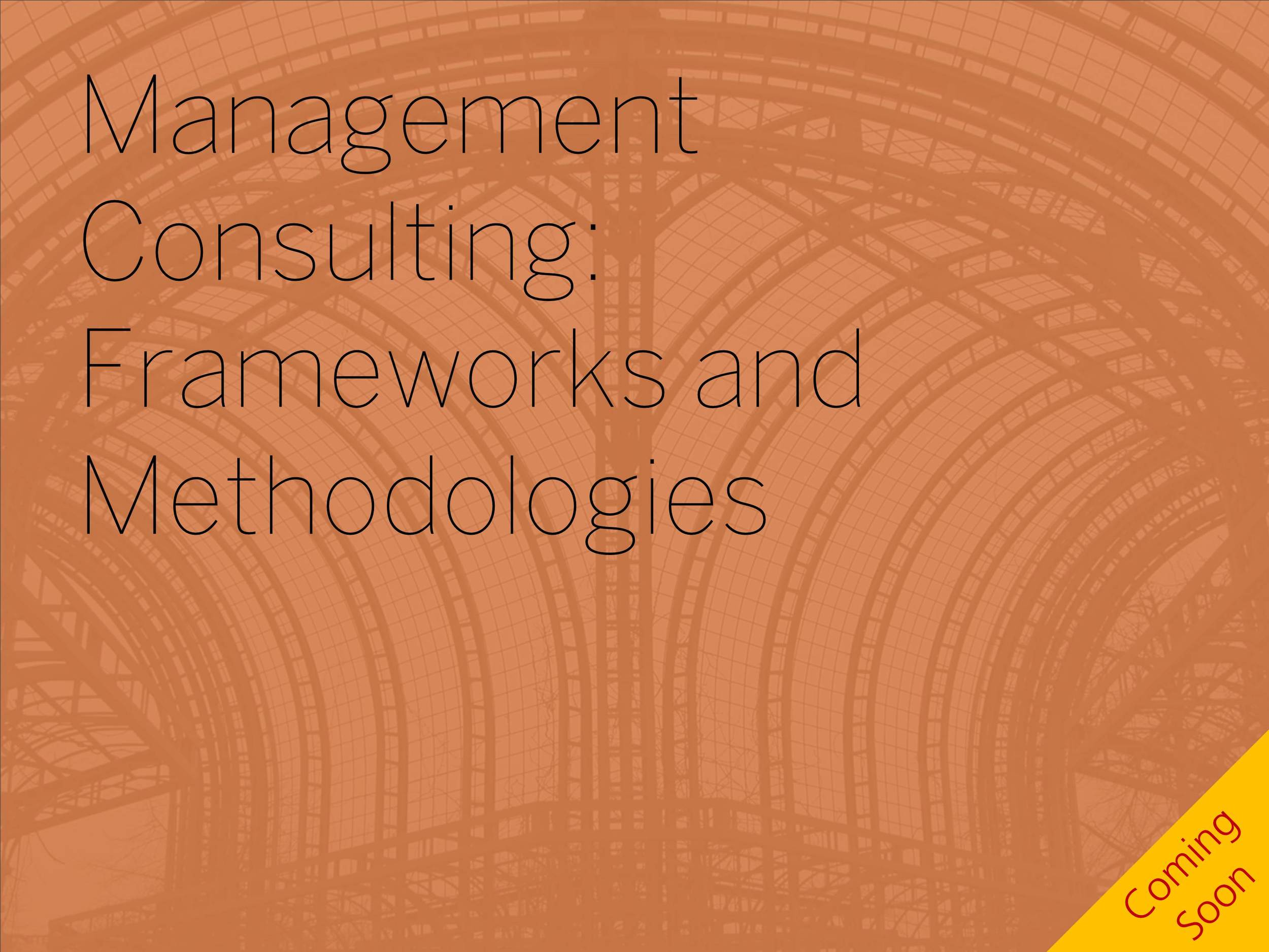 Management Consulting Frameworks and Methodologies