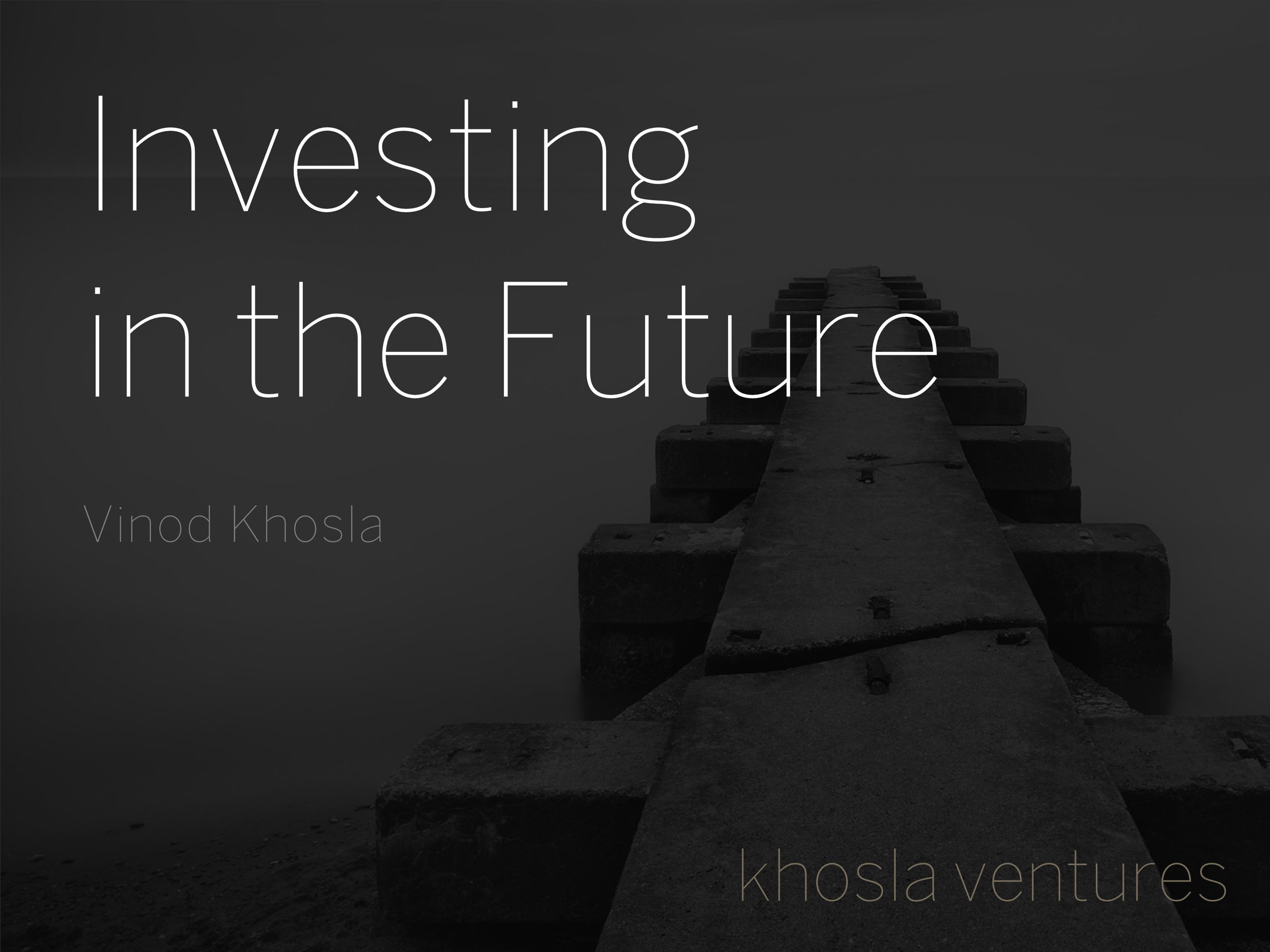 Investing in the Future  Vinod Khosla  khosla ventures     5 Billion  people want to live like  500 Million  do today