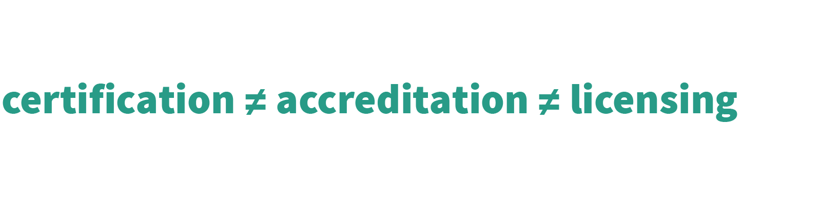 certification is not accreditation nor licensing