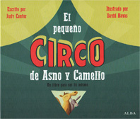 El pequeño circo de Asno y Camello   A children's book written by Judy Cantor and Illustrated by David Navas. Published in 2016 by Alba Editorial (Barcelona).  Preview the book  here.