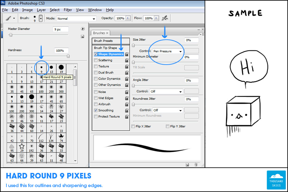 The first brush I used is Hard Round brush and I started with 9 Pixels in size. Make sure under the  Window> Brushes> Shape Dynamics> Size Jitter's  Control is under Pen Pressure. This brush is useful for inking and blocking basic colors.
