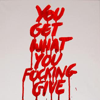 you get what you give.jpg
