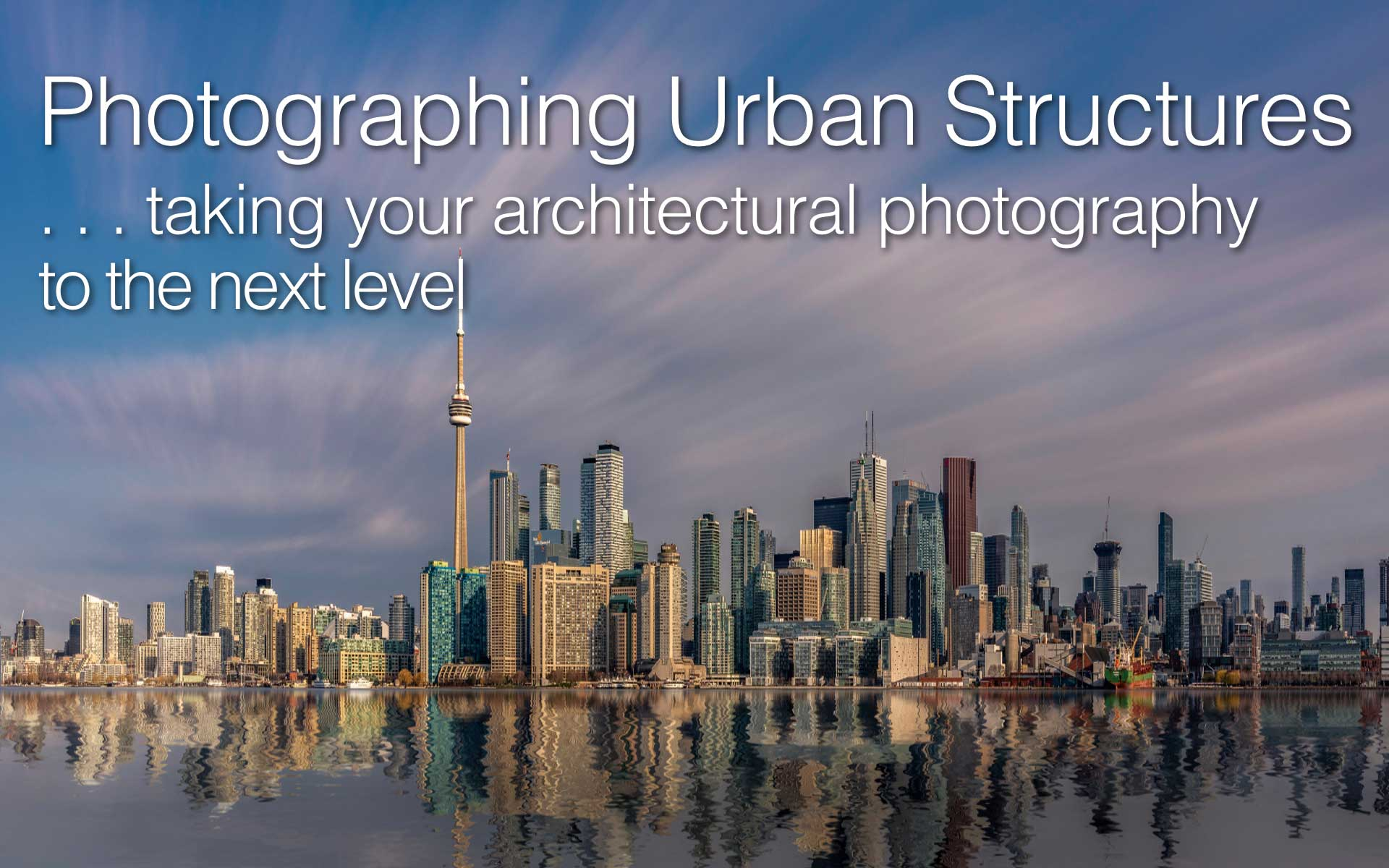 Photographing Urban Structures  ... taking your architectural photography to the next level