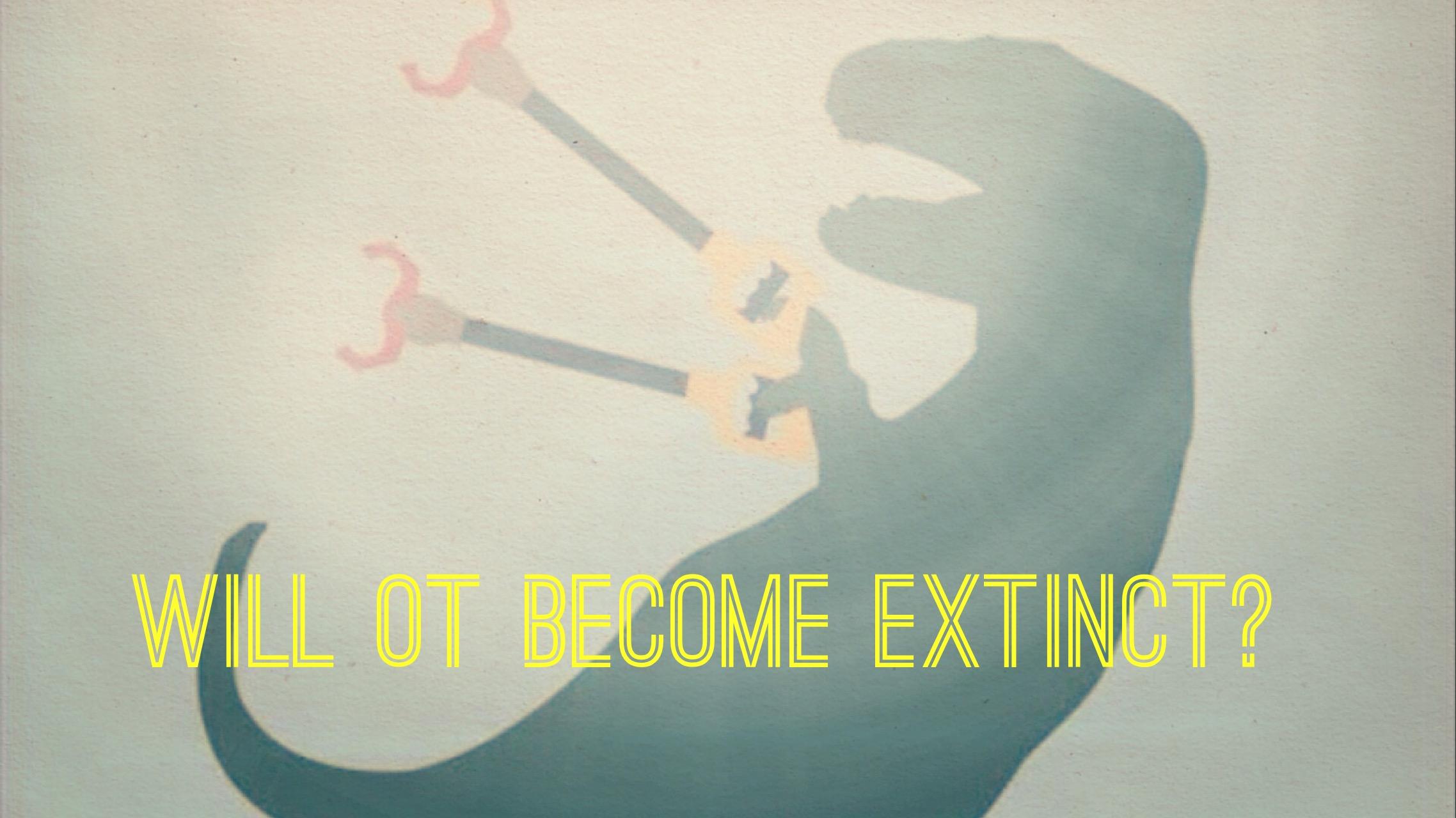 Will OT become extinct