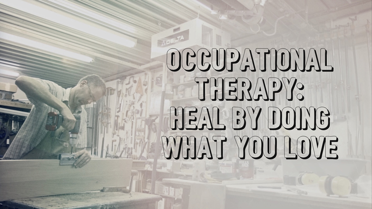 Occupational therapy: Heal by doing what you love