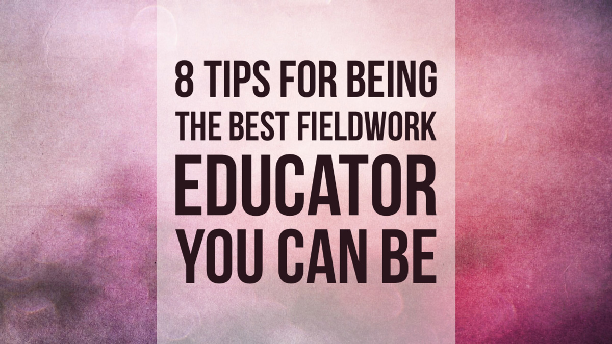 Tips for being the best fieldwork educator you can be.