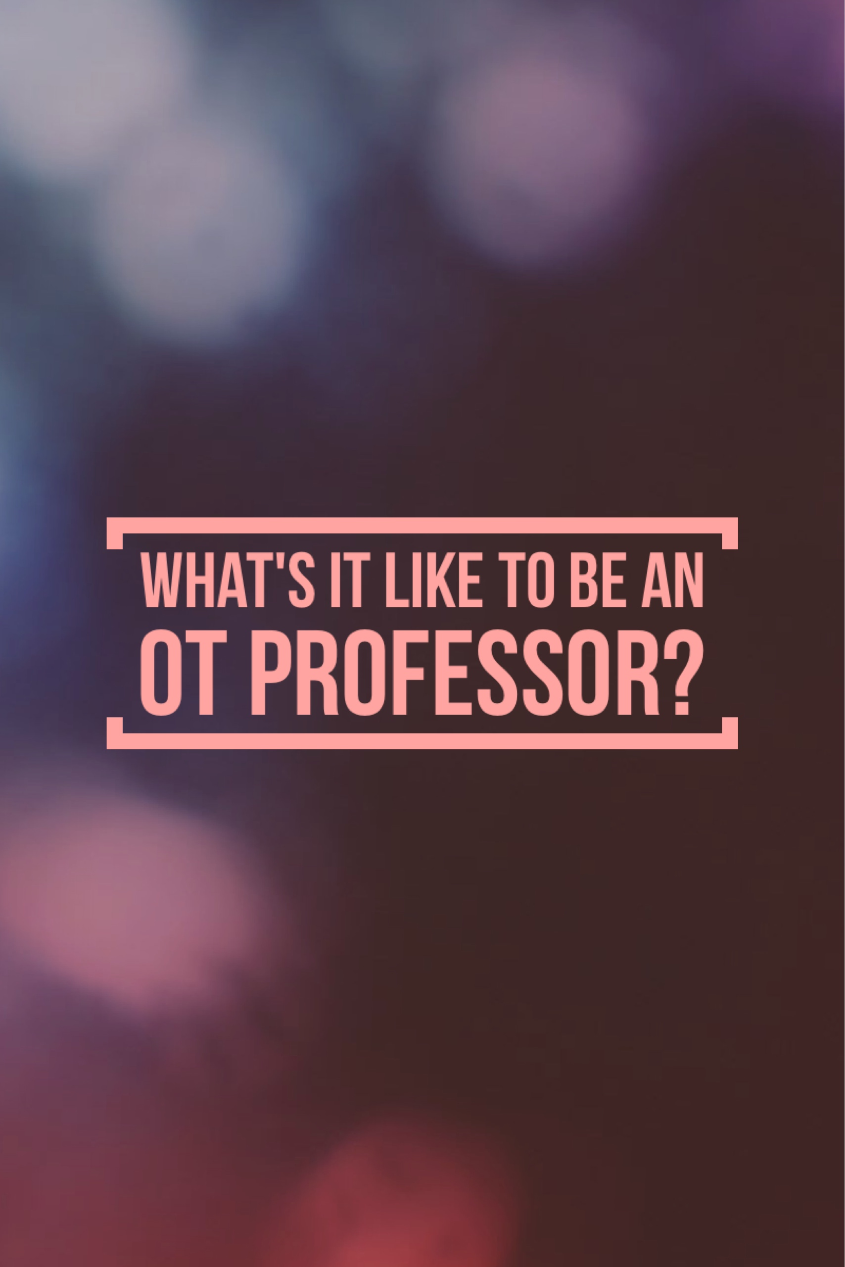 What's it like to be an OT professor?