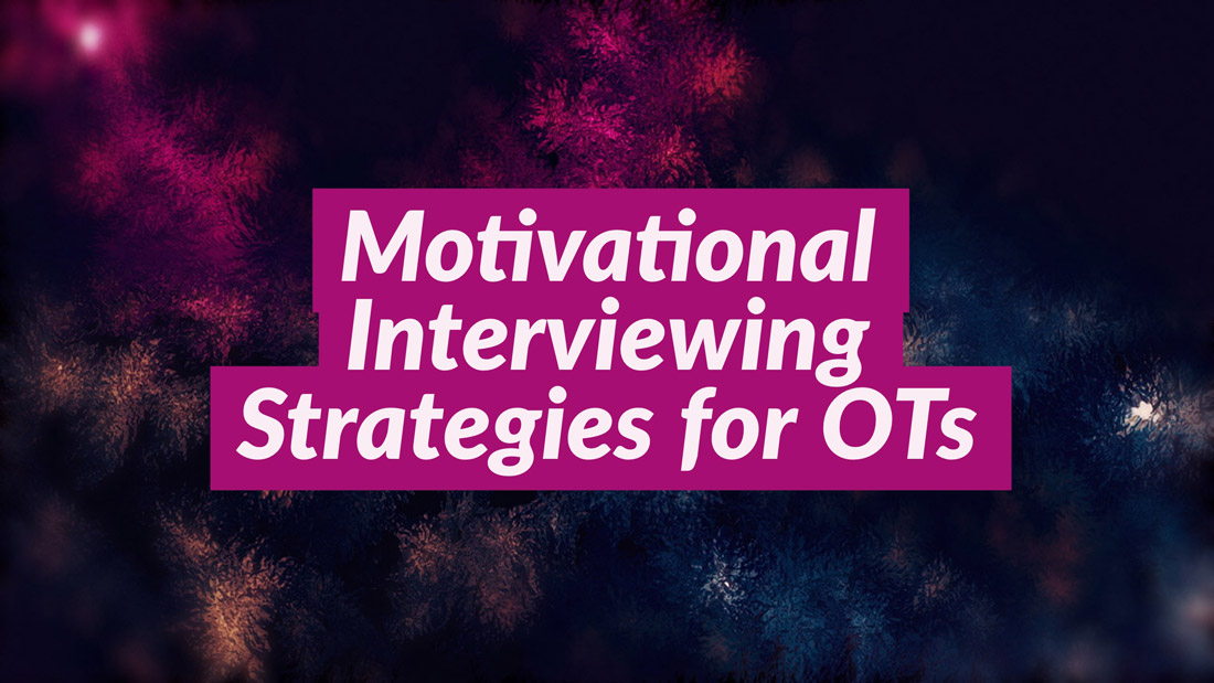 3 Motivational Interviewing Strategies that you can use today in your OT practice.