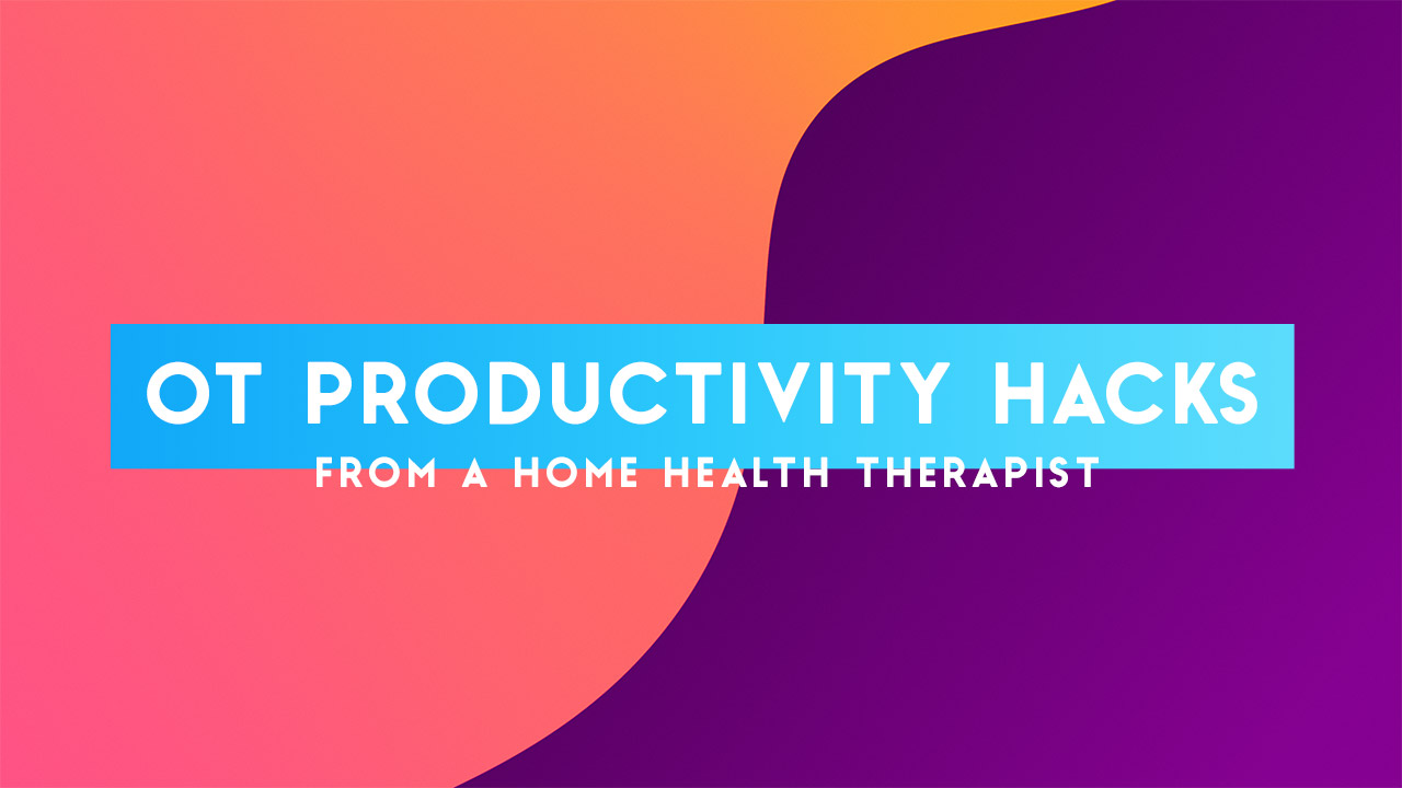 OT Productivity Hacks from a Home Health Therapist — OT