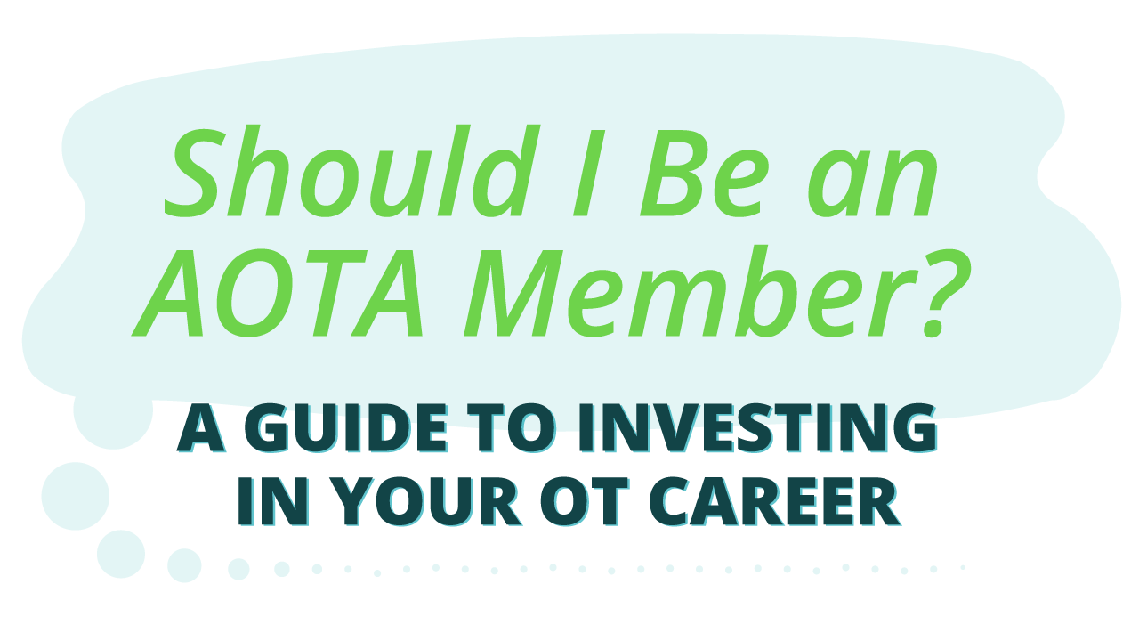 Should I be an AOTA member? Should I be an NBCOT member? Should I belong to my state OT organization? This post is your guide to the ways you can invest in your OT career.
