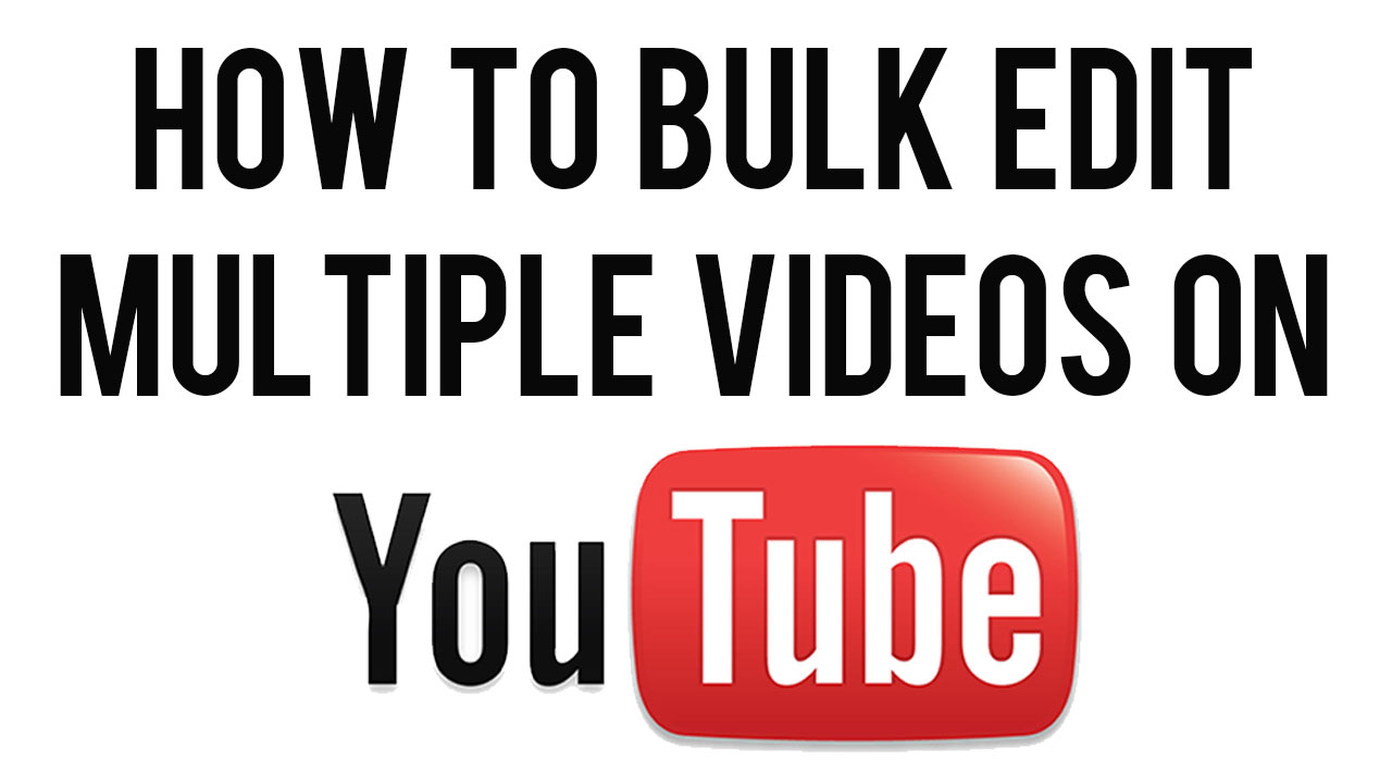 youtube-bulk-edit-videos.jpg