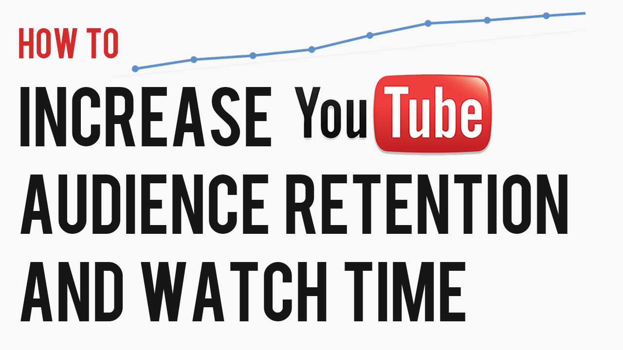 how-to-increase-youtube-audience-retention-and-watch-time.jpg