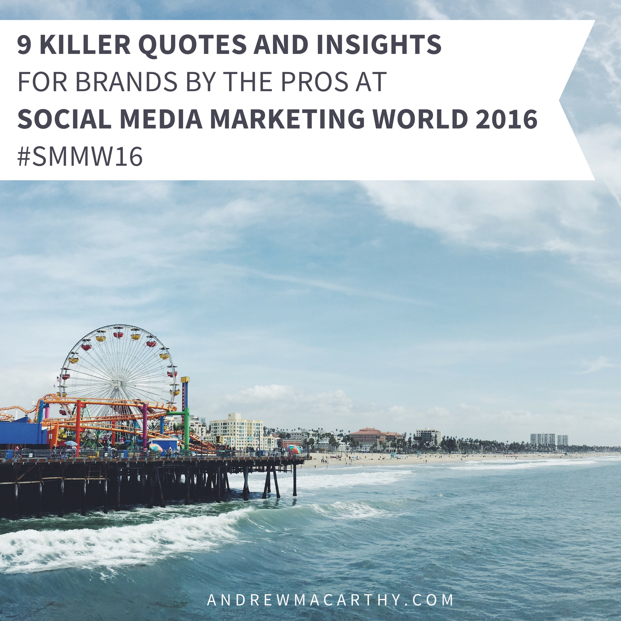 9 Killer Quotes and Insights for Brands By the Pros At Social Media Marketing World 2016 #SMMW16
