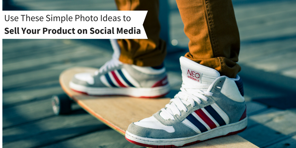 Use These Simple Photo Ideas to Sell Your Product on Social Media (With Real Examples)