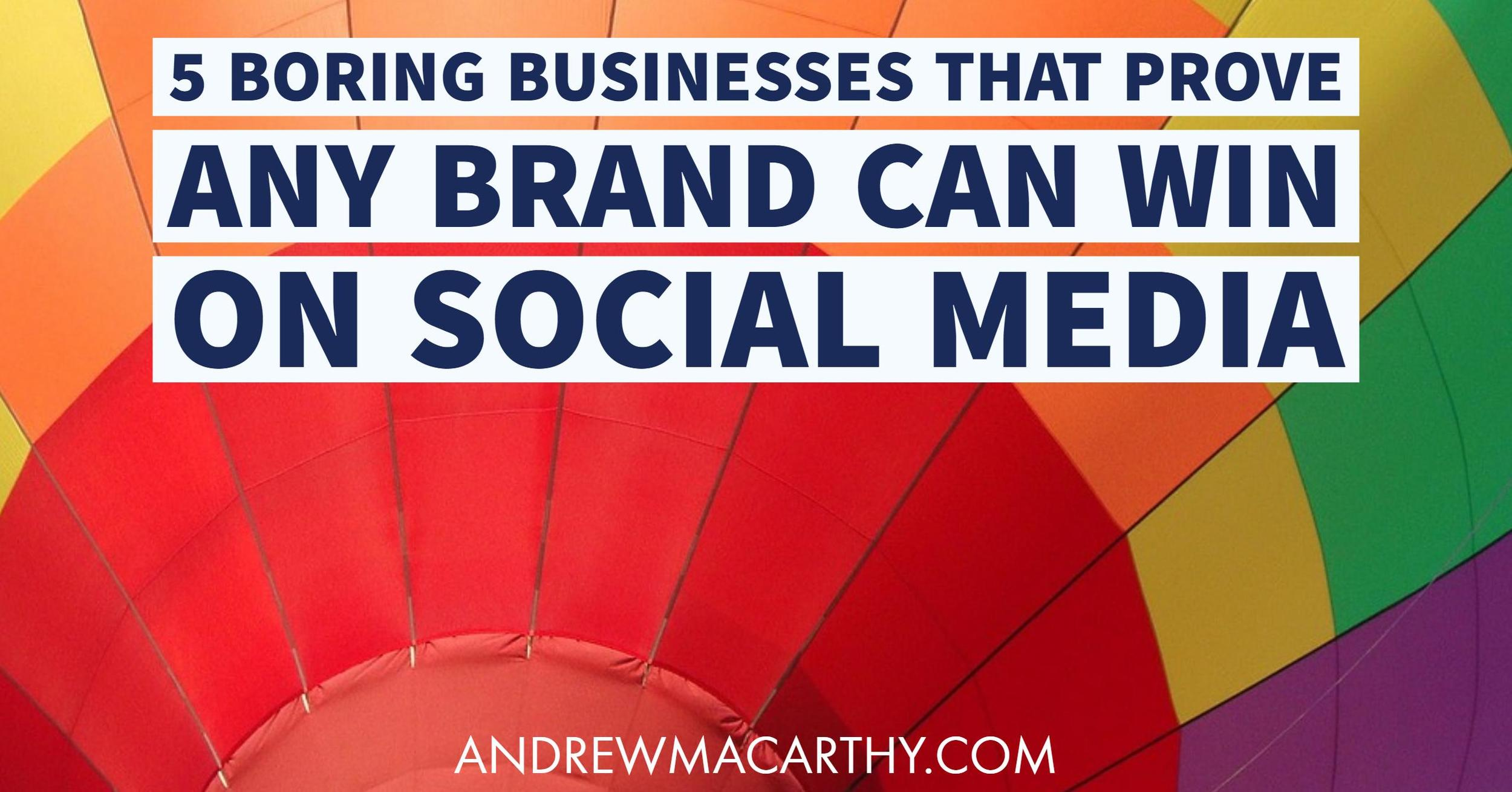 5 Examples of Boring Businesses That Prove ANY Brand Can Win on Social Media