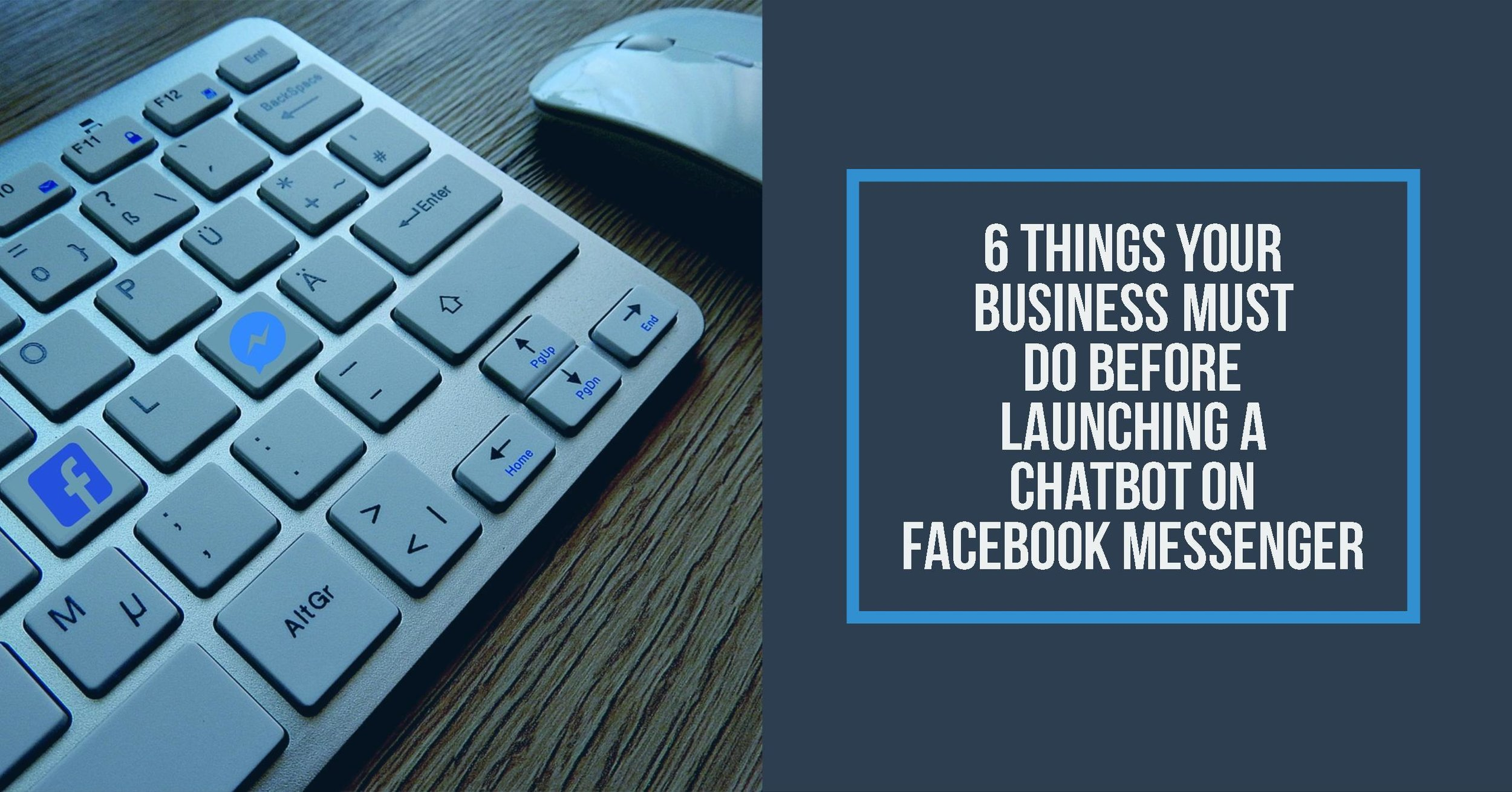 6 Things Your Business Must Do Before Launching A Chatbot on Facebook Messenger