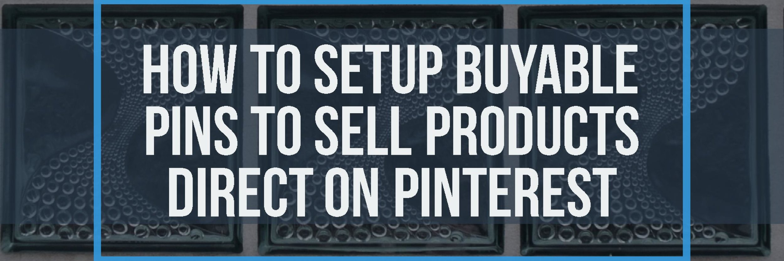 How to Setup Buyable Pins to Sell Products Direct on Pinterest