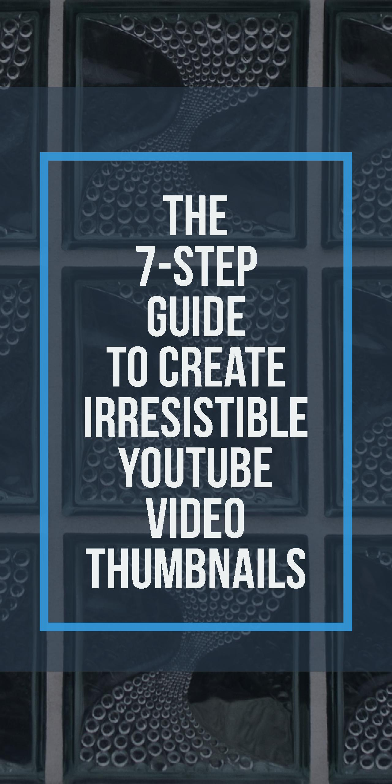 The 7-Step Guide to Create Irresistible YouTube Video Thumbnails
