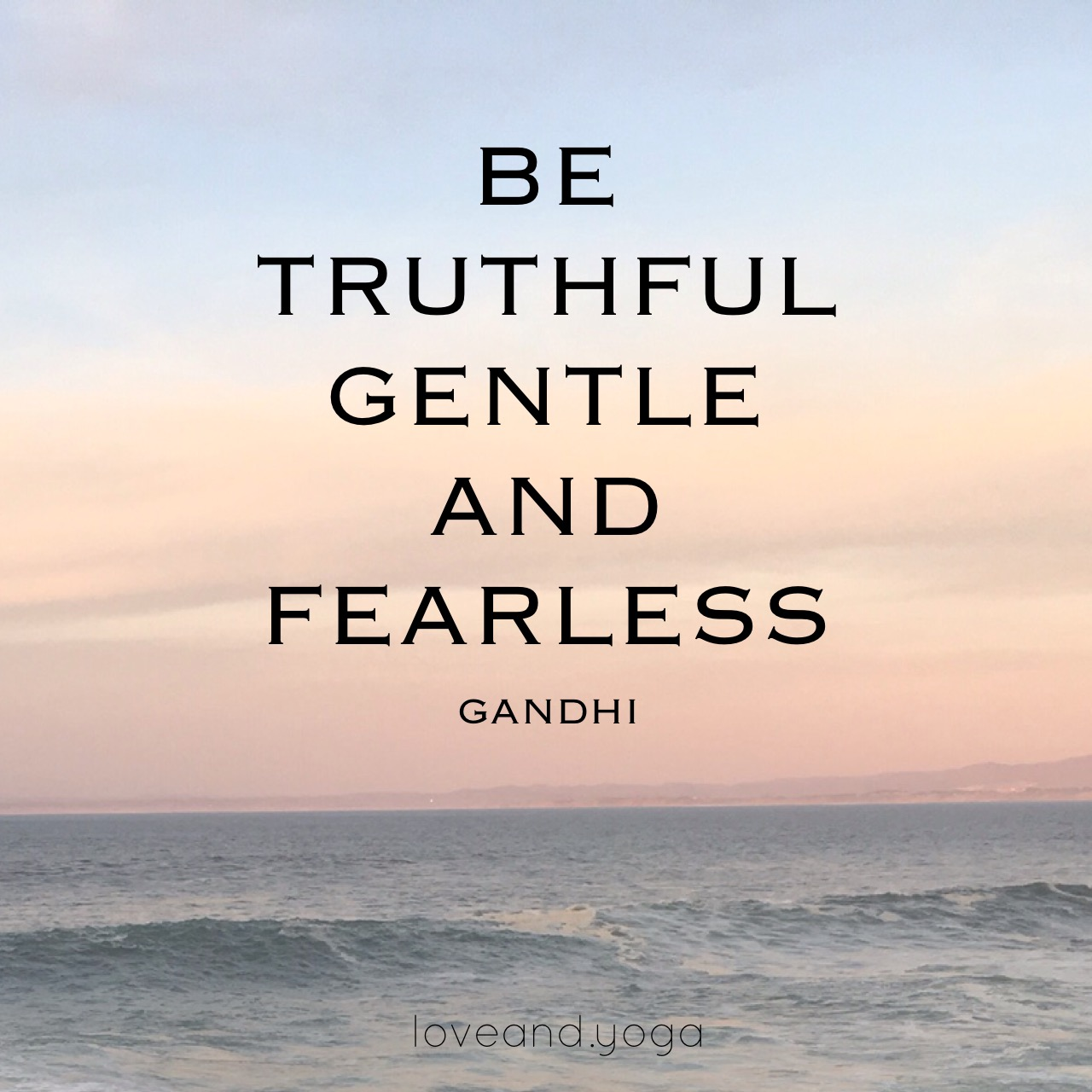 Be truthful gentle and fearless