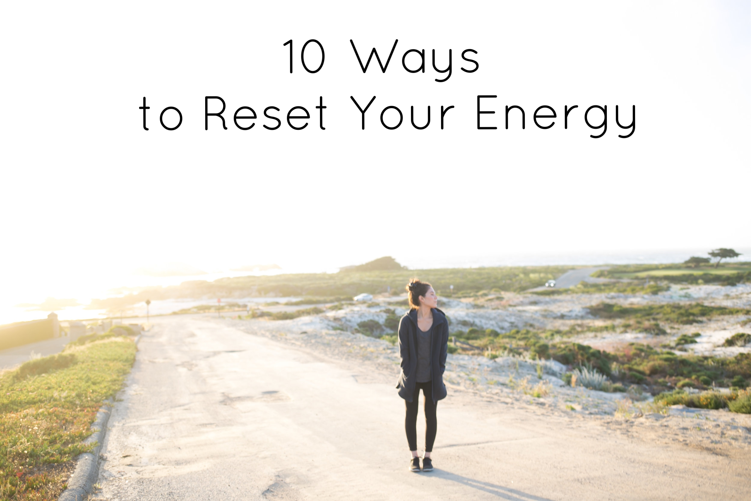 10 Ways to Reset Your Energy - Happiness | Collective