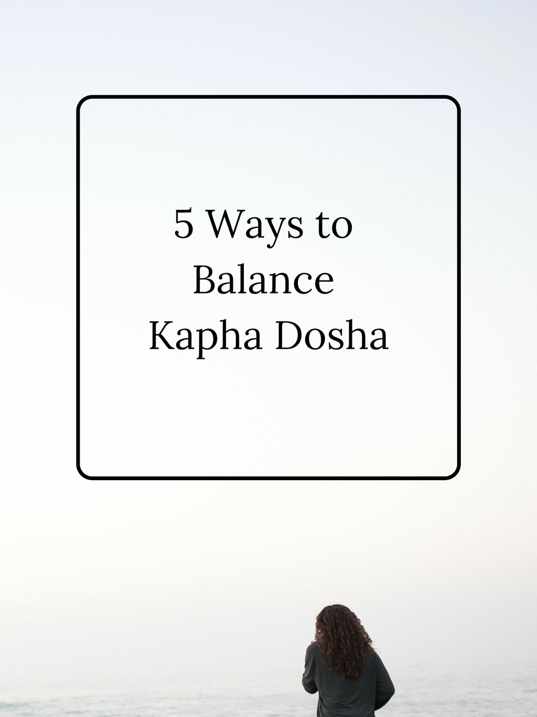 5 Ways to Balance Kapha Dosha.jpg