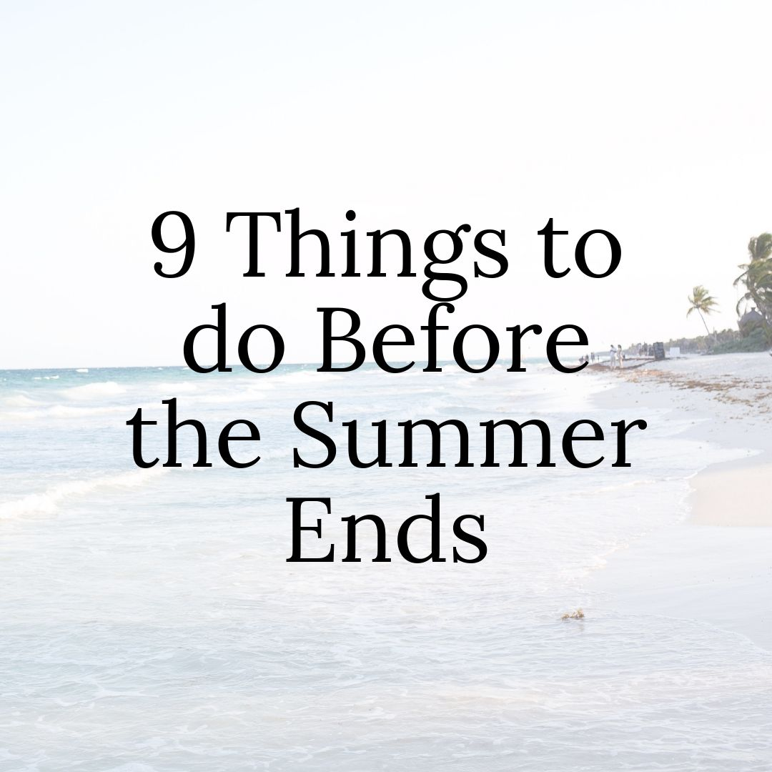 9 Things to do Before the Summer Ends.jpg