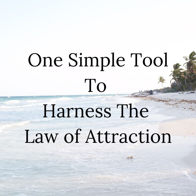 One Simple Tool To Harness The Law of Attraction.jpg