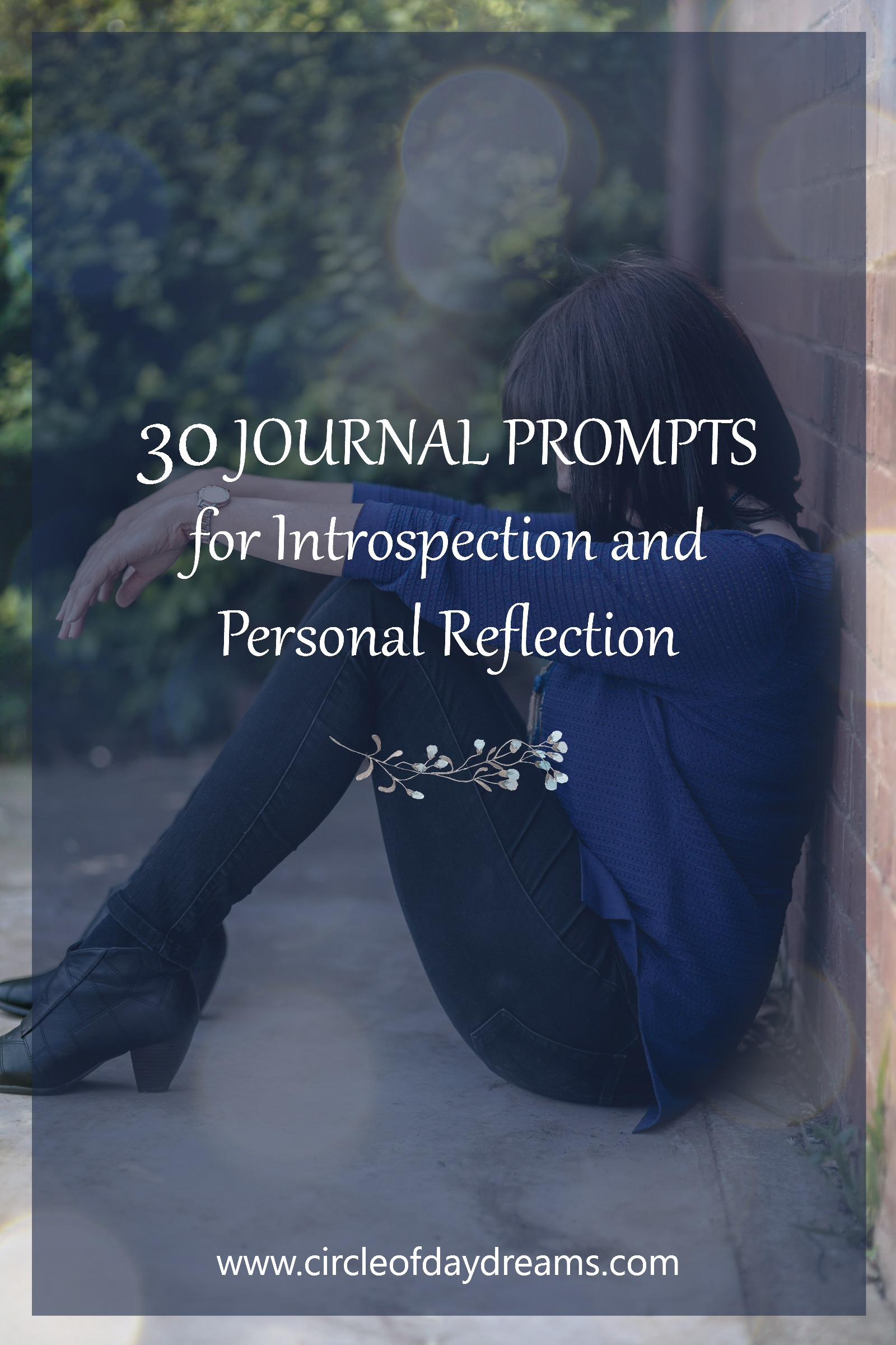 30 Journal Prompts for Introspection and Personal Reflection. Circle of Daydreams. www.circleofdaydreams.com