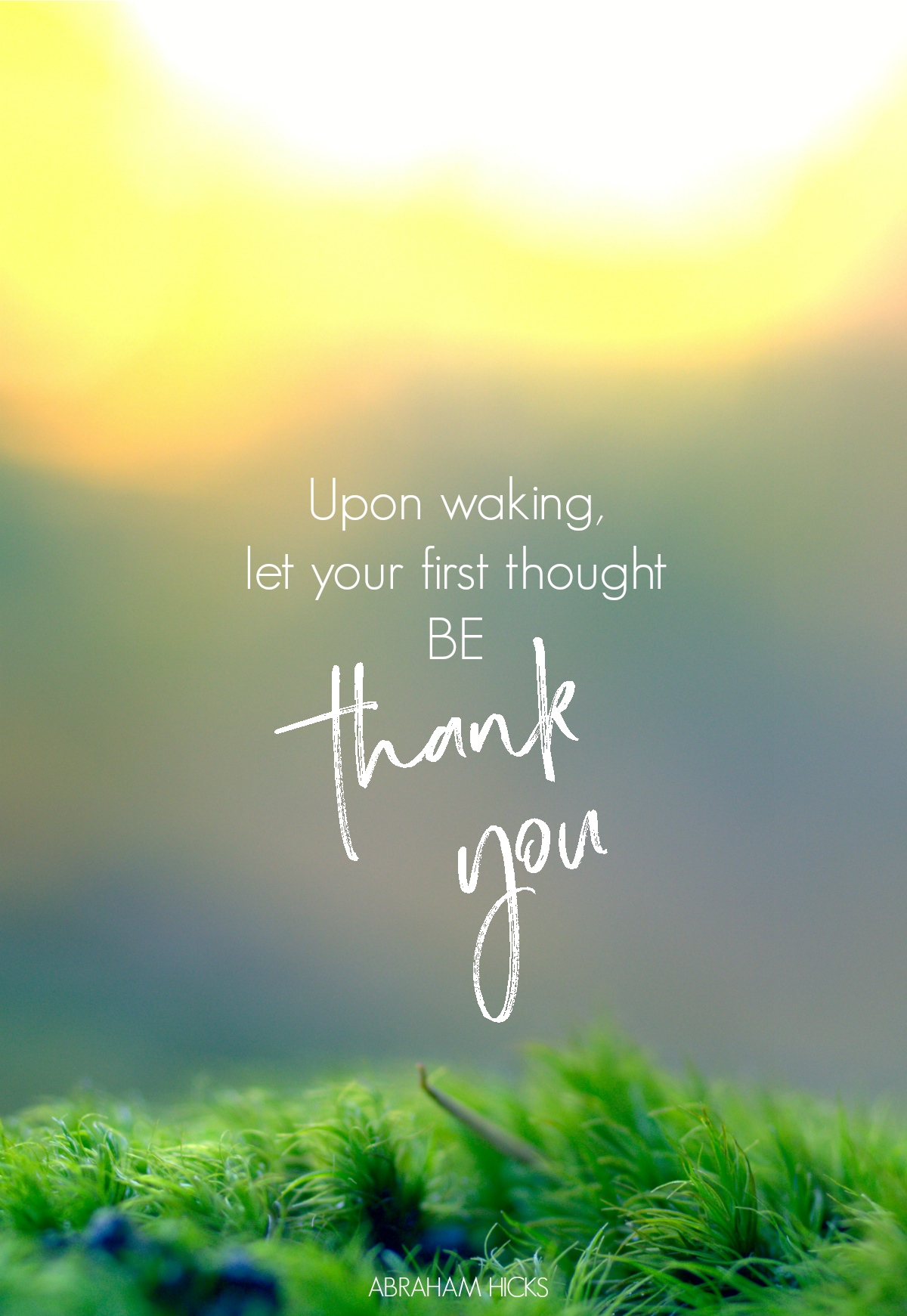 Upon waking, let your first thought be thank you. Abraham Hicks. Circle of Daydreams.