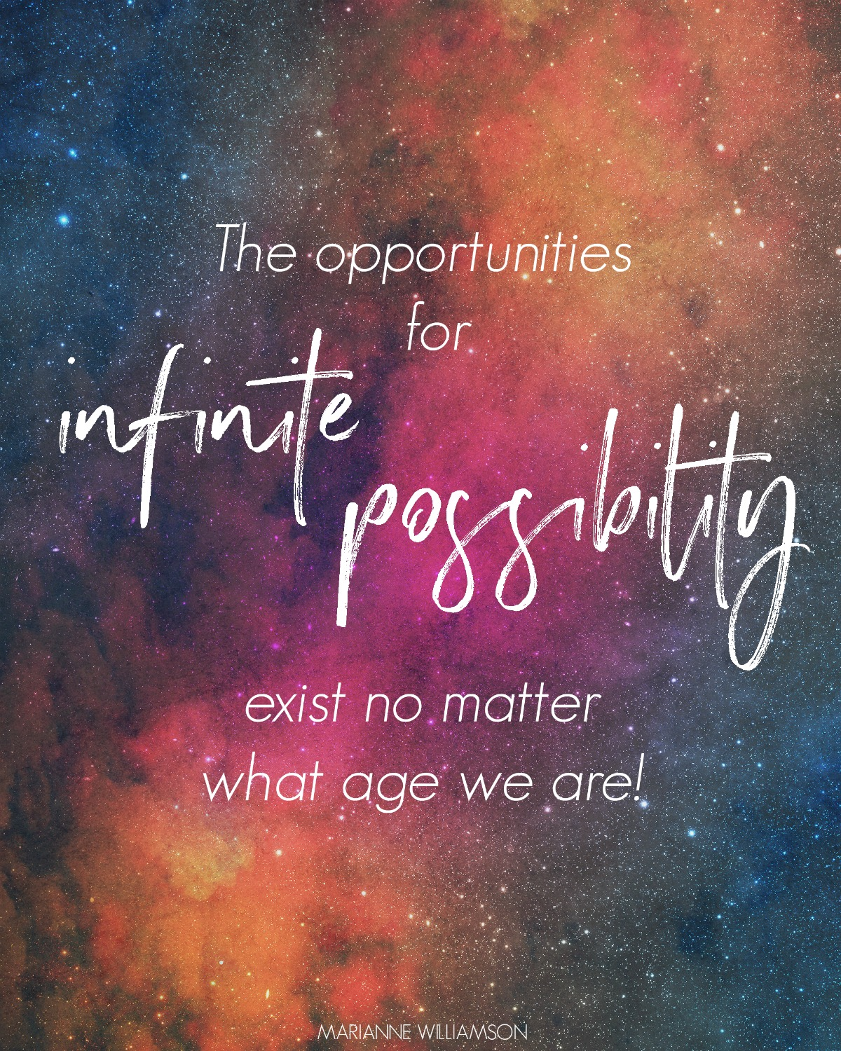 The opportunities for infinite possibility exist no matter what age we are. Marianne Williamson. Circle of Daydreams. www.circleofdaydreams.com
