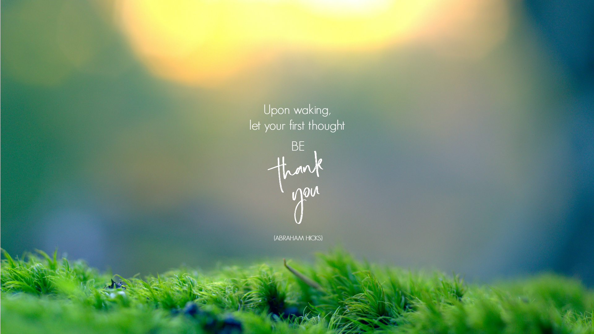 Upon waking, let your first thought be thank you. Abraham Hicks. Circle of Daydreams. www.circleofdaydreams.com