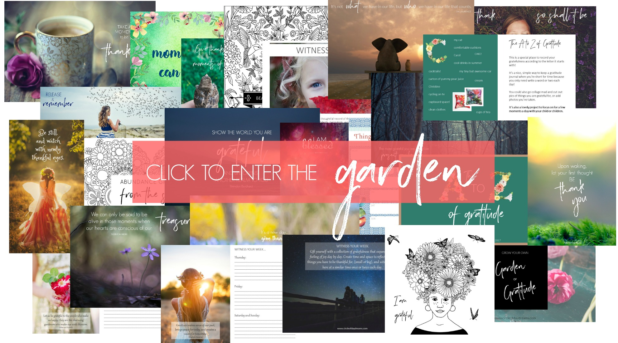 Check out the Garden of Gratitude. Circle of Daydreams. www.circleofdaydreams.com