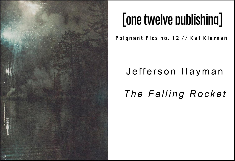 Poignant Pics no. 12  Jefferson Hayman: The Falling Rocket   One Twelve Publishing (January 2017)